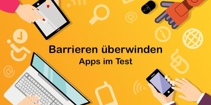 Grafik zeigt unterschiedliche Endgeräte: PC, Handy, Tablet. Text: Barrieren überwinden - Apps im Test